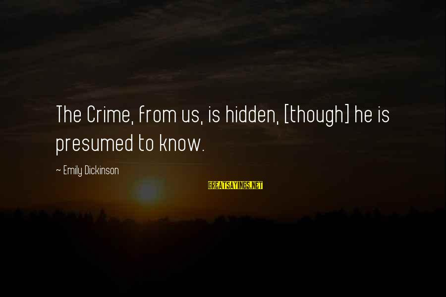 Start Gyming Sayings By Emily Dickinson: The Crime, from us, is hidden, [though] he is presumed to know.