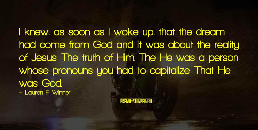 Start Gyming Sayings By Lauren F. Winner: I knew, as soon as I woke up, that the dream had come from God