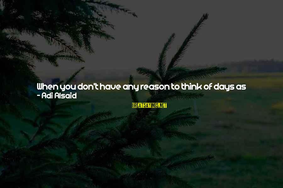 Start Your Day With Sayings By Adi Alsaid: When you don't have any reason to think of days as weekdays or weekends, you