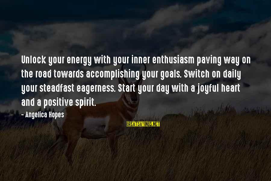 Start Your Day With Sayings By Angelica Hopes: Unlock your energy with your inner enthusiasm paving way on the road towards accomplishing your