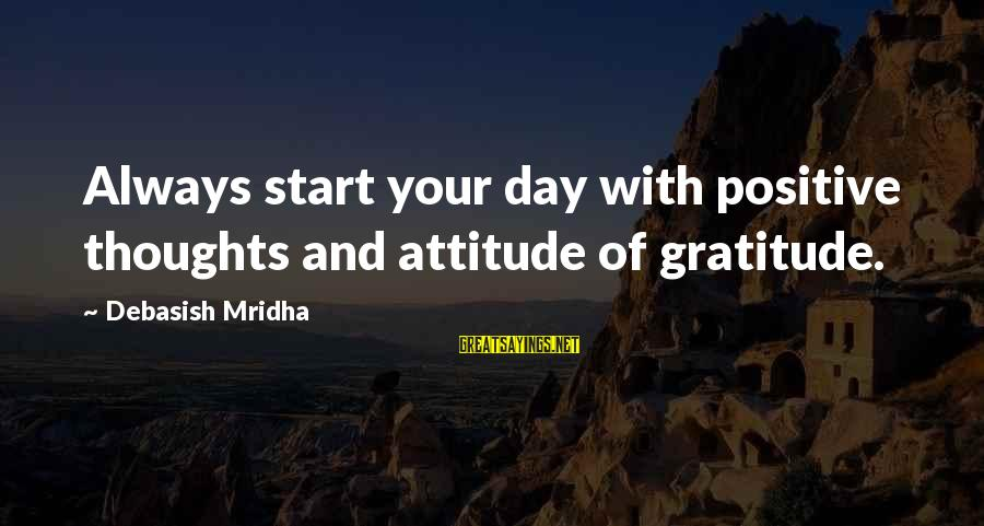 Start Your Day With Sayings By Debasish Mridha: Always start your day with positive thoughts and attitude of gratitude.
