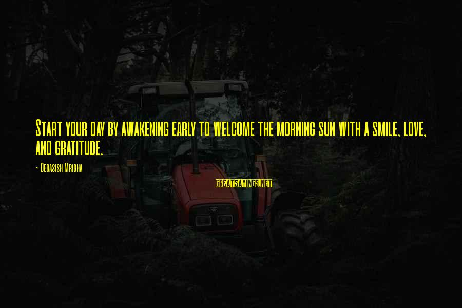 Start Your Day With Sayings By Debasish Mridha: Start your day by awakening early to welcome the morning sun with a smile, love,