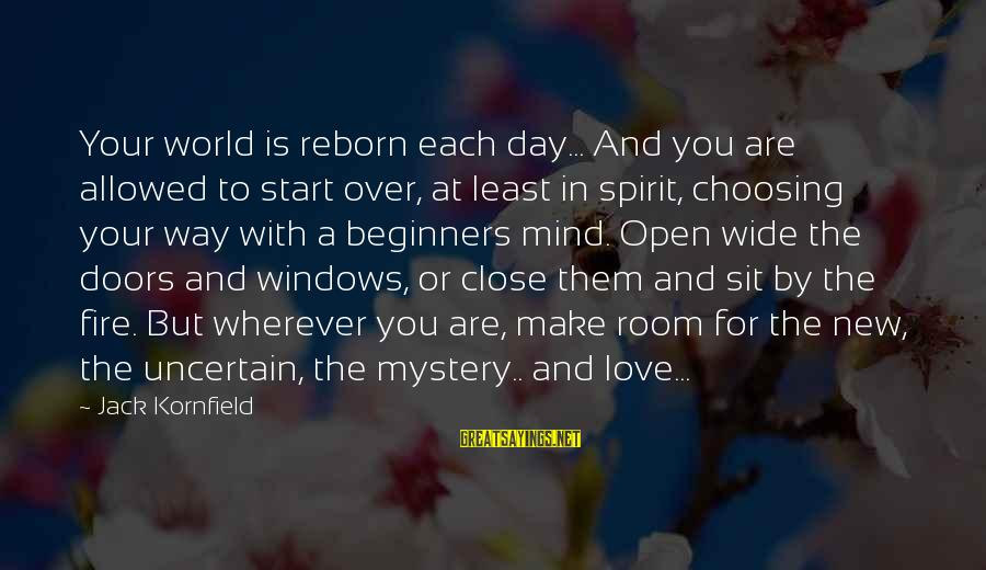 Start Your Day With Sayings By Jack Kornfield: Your world is reborn each day... And you are allowed to start over, at least