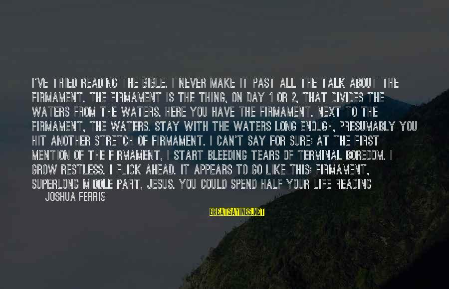 Start Your Day With Sayings By Joshua Ferris: I've tried reading the Bible. I never make it past all the talk about the