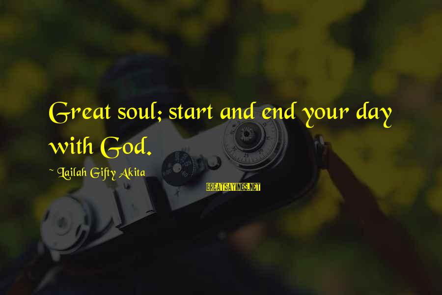 Start Your Day With Sayings By Lailah Gifty Akita: Great soul; start and end your day with God.