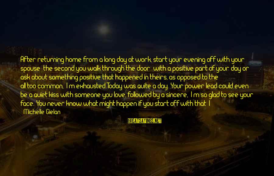 Start Your Day With Sayings By Michelle Gielan: After returning home from a long day at work, start your evening off with your