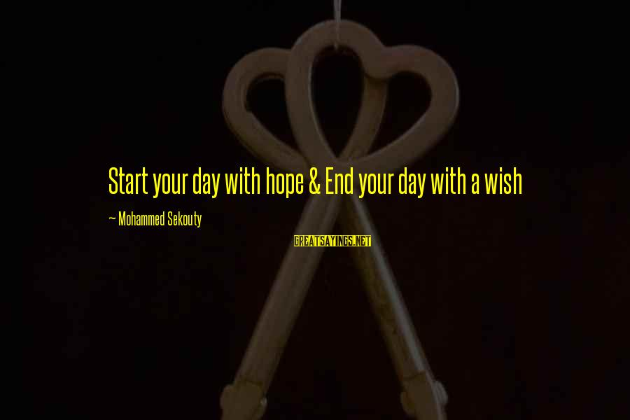 Start Your Day With Sayings By Mohammed Sekouty: Start your day with hope & End your day with a wish