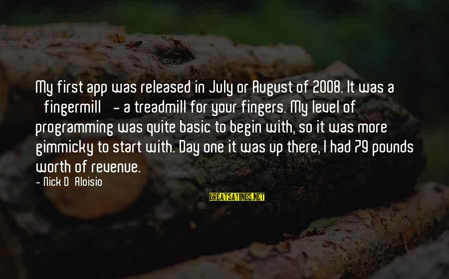 Start Your Day With Sayings By Nick D'Aloisio: My first app was released in July or August of 2008. It was a 'fingermill'