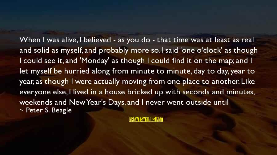 Start Your Day With Sayings By Peter S. Beagle: When I was alive, I believed - as you do - that time was at