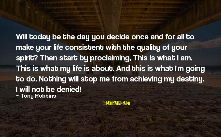Start Your Day With Sayings By Tony Robbins: Will today be the day you decide once and for all to make your life