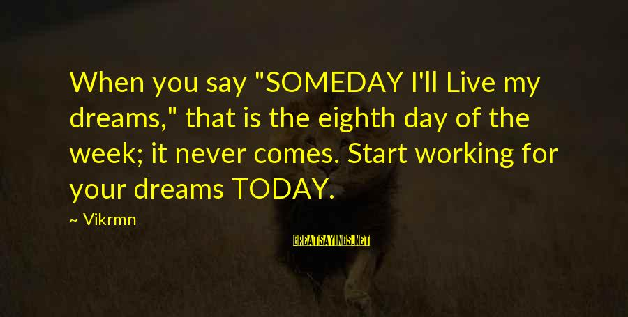 """Start Your Day With Sayings By Vikrmn: When you say """"SOMEDAY I'll Live my dreams,"""" that is the eighth day of the"""