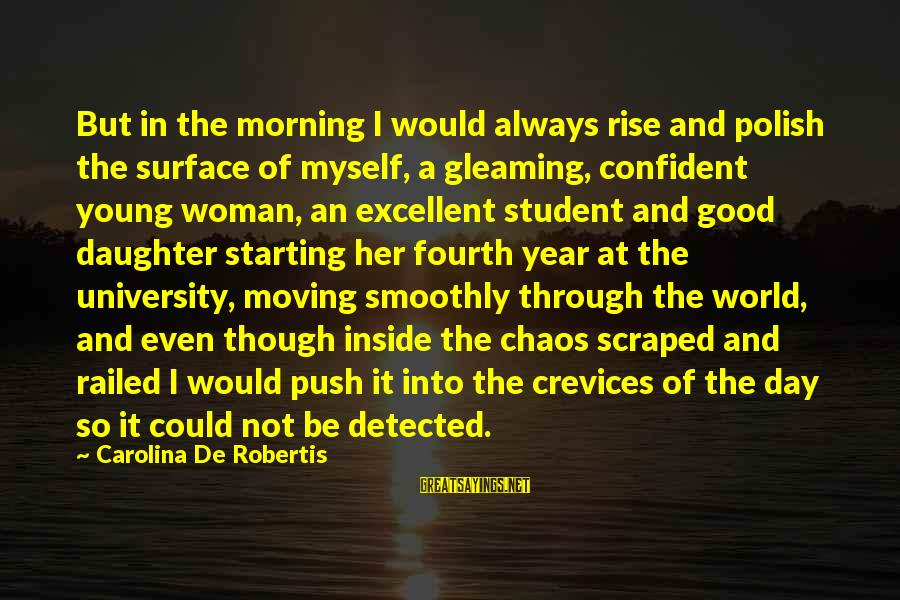 Starting A Good Day Sayings By Carolina De Robertis: But in the morning I would always rise and polish the surface of myself, a