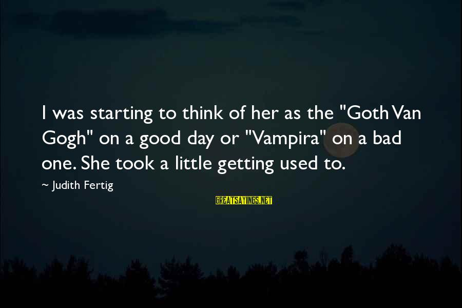 """Starting A Good Day Sayings By Judith Fertig: I was starting to think of her as the """"Goth Van Gogh"""" on a good"""