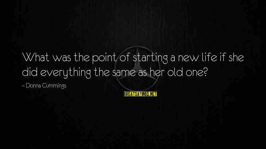 Starting Over In Your Life Sayings By Donna Cummings: What was the point of starting a new life if she did everything the same