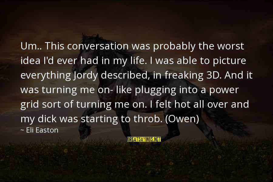 Starting Over In Your Life Sayings By Eli Easton: Um.. This conversation was probably the worst idea I'd ever had in my life. I