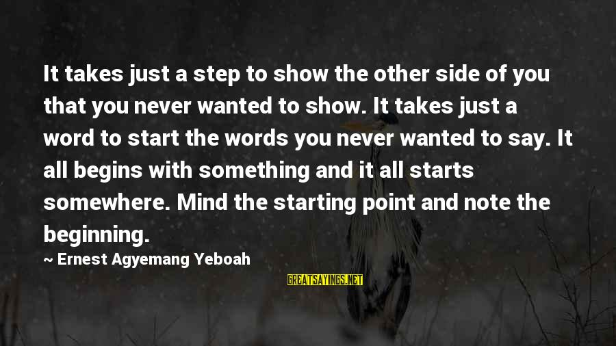 Starting Over In Your Life Sayings By Ernest Agyemang Yeboah: It takes just a step to show the other side of you that you never