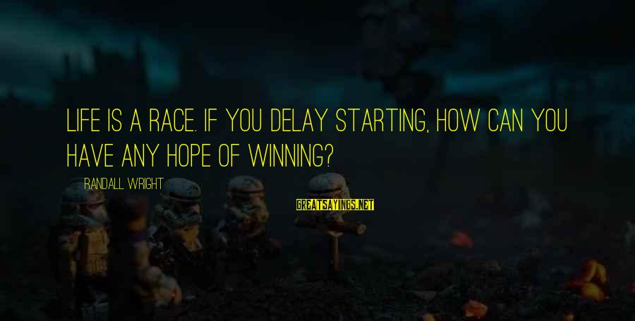 Starting Over In Your Life Sayings By Randall Wright: Life is a race. If you delay starting, how can you have any hope of