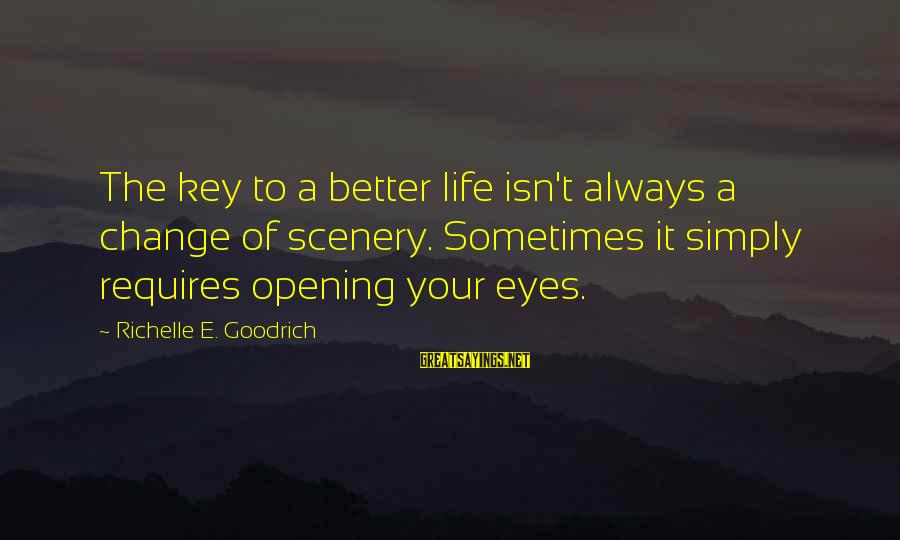 Starting Over In Your Life Sayings By Richelle E. Goodrich: The key to a better life isn't always a change of scenery. Sometimes it simply