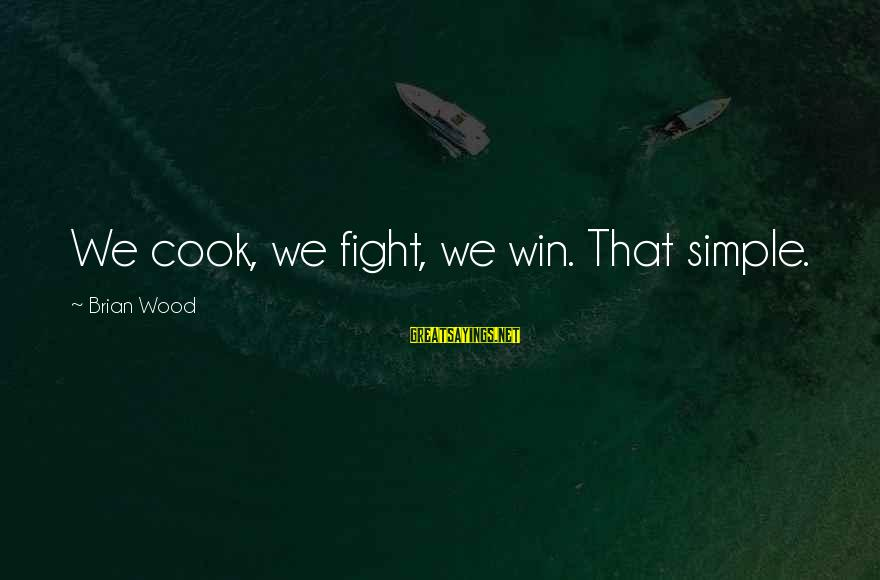Startupbusiness Sayings By Brian Wood: We cook, we fight, we win. That simple.