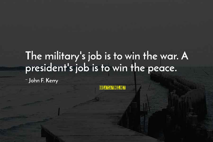 Startupbusiness Sayings By John F. Kerry: The military's job is to win the war. A president's job is to win the