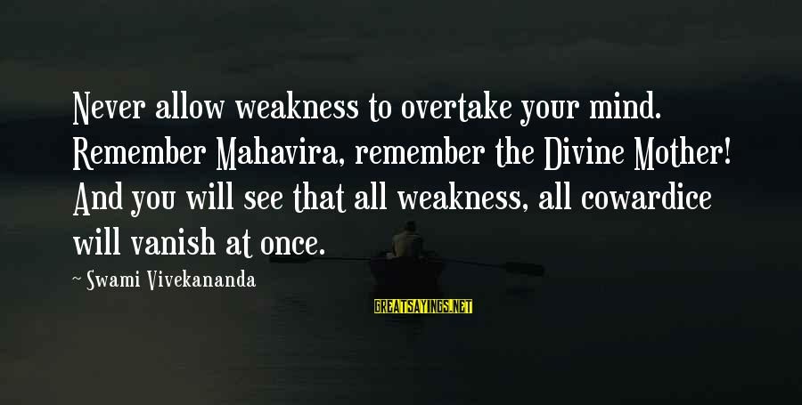 Startupbusiness Sayings By Swami Vivekananda: Never allow weakness to overtake your mind. Remember Mahavira, remember the Divine Mother! And you