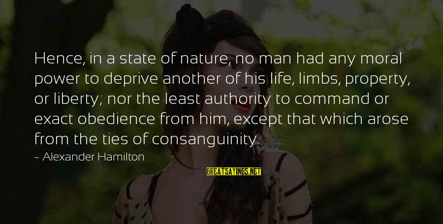 State Property Sayings By Alexander Hamilton: Hence, in a state of nature, no man had any moral power to deprive another