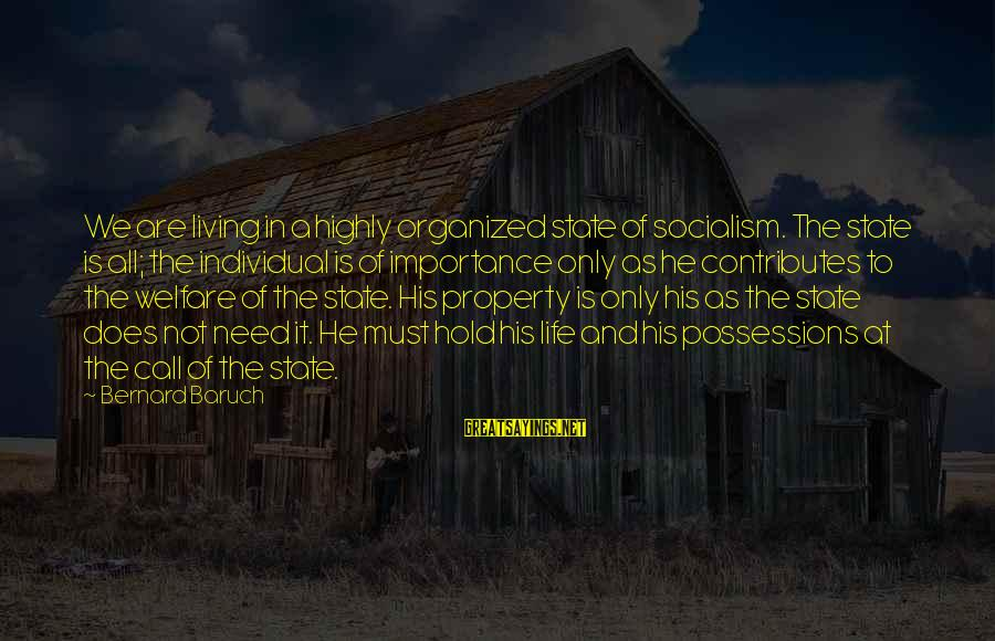 State Property Sayings By Bernard Baruch: We are living in a highly organized state of socialism. The state is all; the