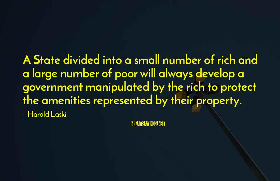 State Property Sayings By Harold Laski: A State divided into a small number of rich and a large number of poor