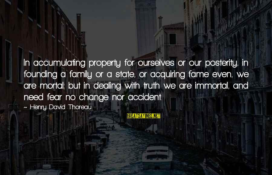 State Property Sayings By Henry David Thoreau: In accumulating property for ourselves or our posterity, in founding a family or a state,