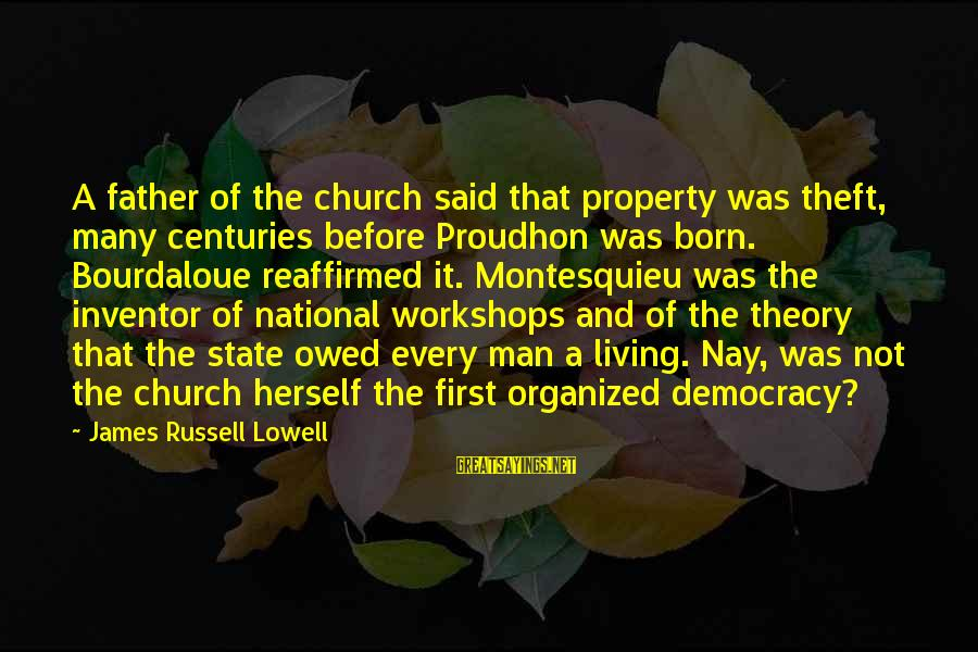 State Property Sayings By James Russell Lowell: A father of the church said that property was theft, many centuries before Proudhon was