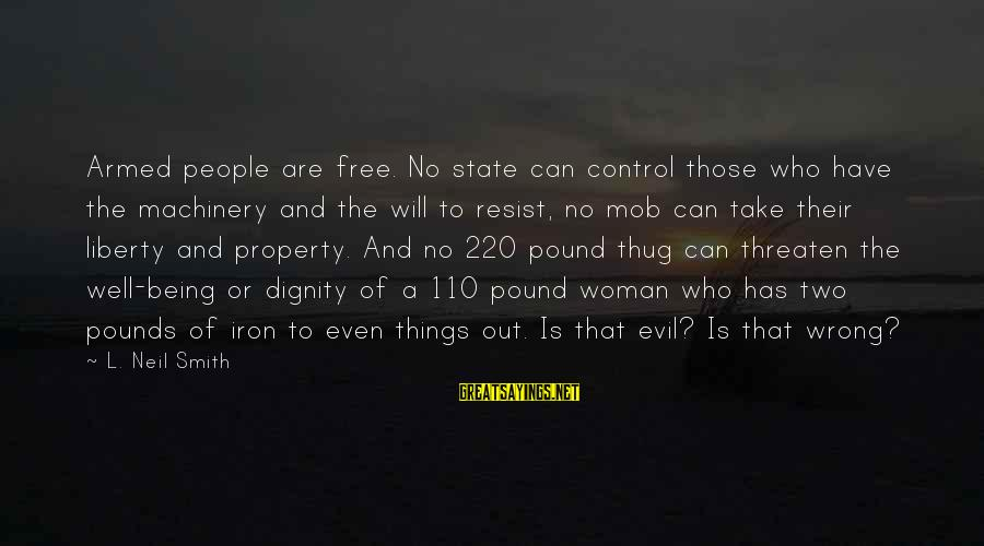 State Property Sayings By L. Neil Smith: Armed people are free. No state can control those who have the machinery and the