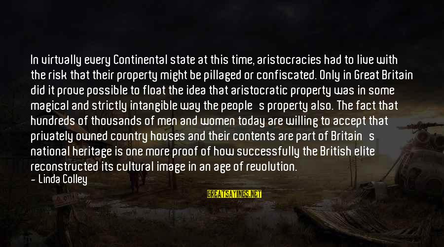 State Property Sayings By Linda Colley: In virtually every Continental state at this time, aristocracies had to live with the risk
