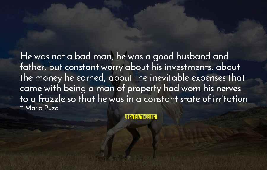 State Property Sayings By Mario Puzo: He was not a bad man, he was a good husband and father, but constant