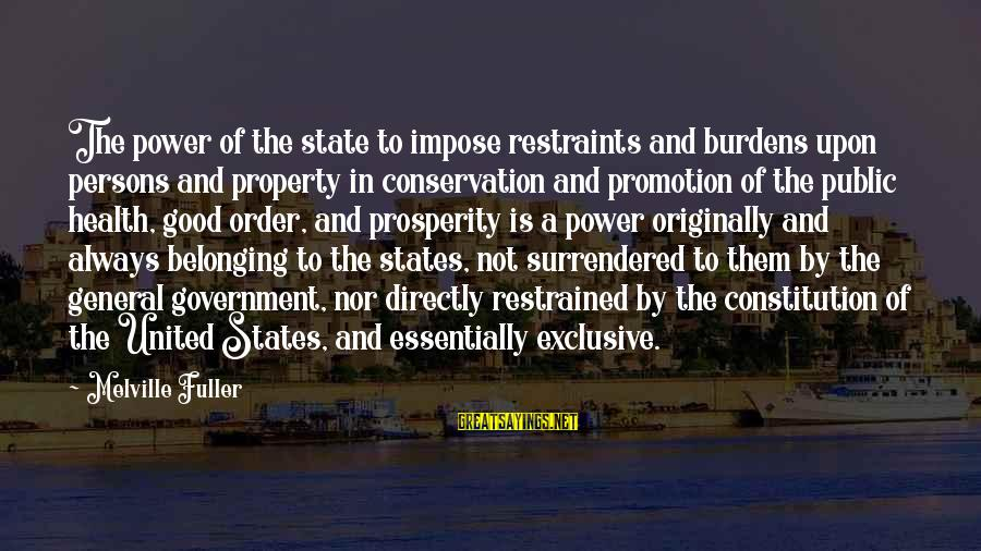 State Property Sayings By Melville Fuller: The power of the state to impose restraints and burdens upon persons and property in