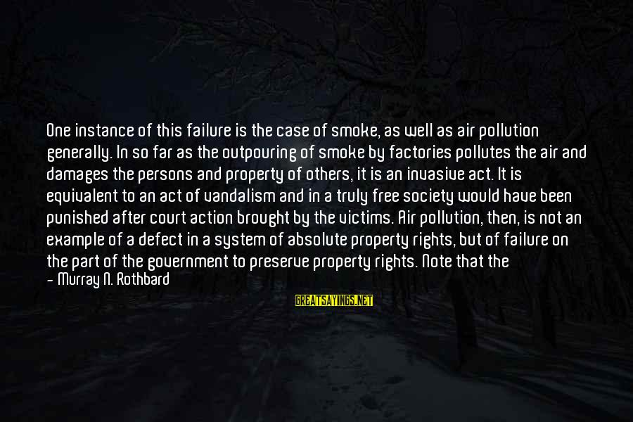 State Property Sayings By Murray N. Rothbard: One instance of this failure is the case of smoke, as well as air pollution