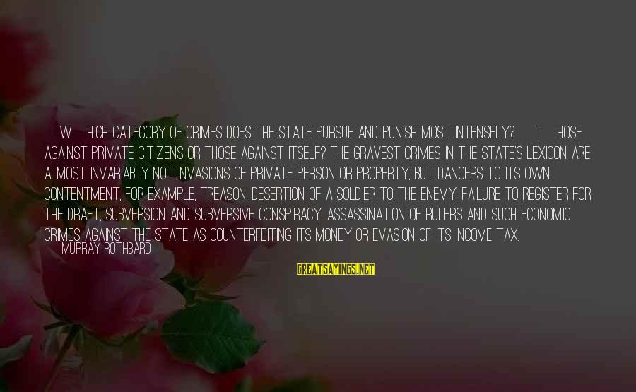 State Property Sayings By Murray Rothbard: [W]hich category of crimes does the State pursue and punish most intensely? [T]hose against private