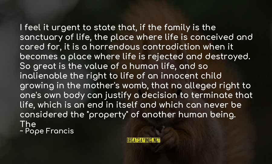State Property Sayings By Pope Francis: I feel it urgent to state that, if the family is the sanctuary of life,