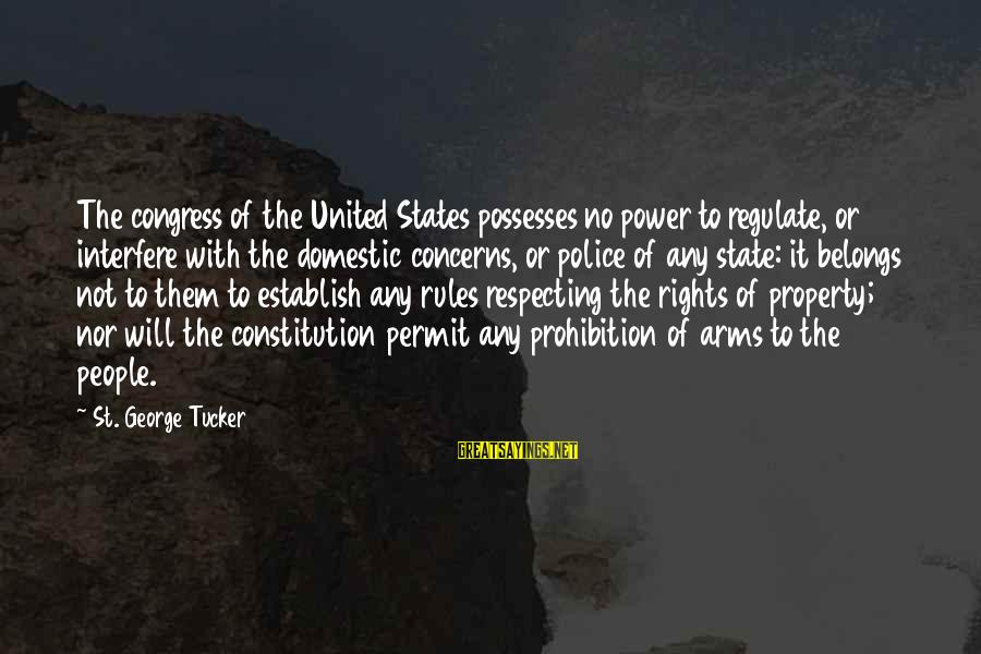 State Property Sayings By St. George Tucker: The congress of the United States possesses no power to regulate, or interfere with the