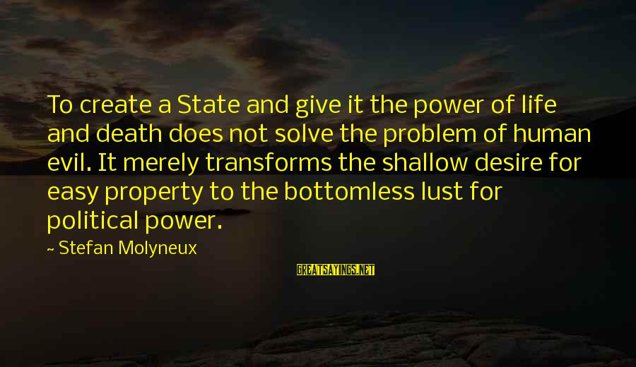 State Property Sayings By Stefan Molyneux: To create a State and give it the power of life and death does not