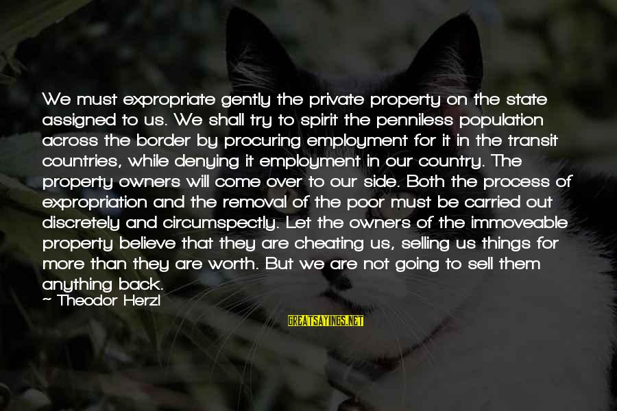 State Property Sayings By Theodor Herzl: We must expropriate gently the private property on the state assigned to us. We shall