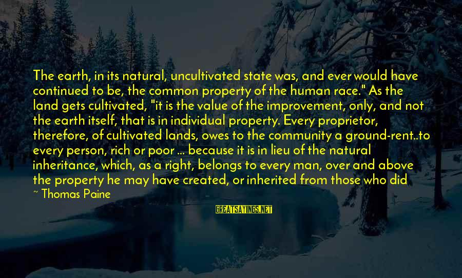 State Property Sayings By Thomas Paine: The earth, in its natural, uncultivated state was, and ever would have continued to be,