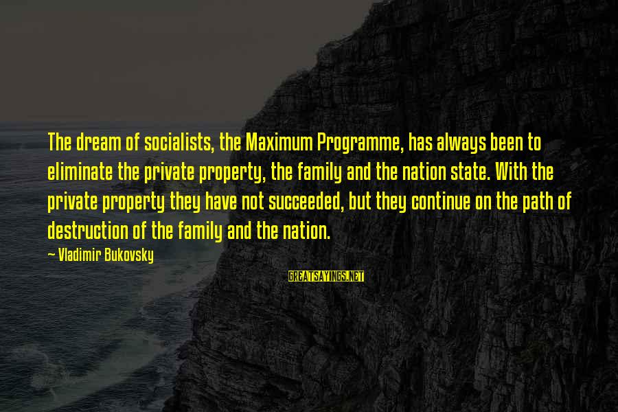 State Property Sayings By Vladimir Bukovsky: The dream of socialists, the Maximum Programme, has always been to eliminate the private property,