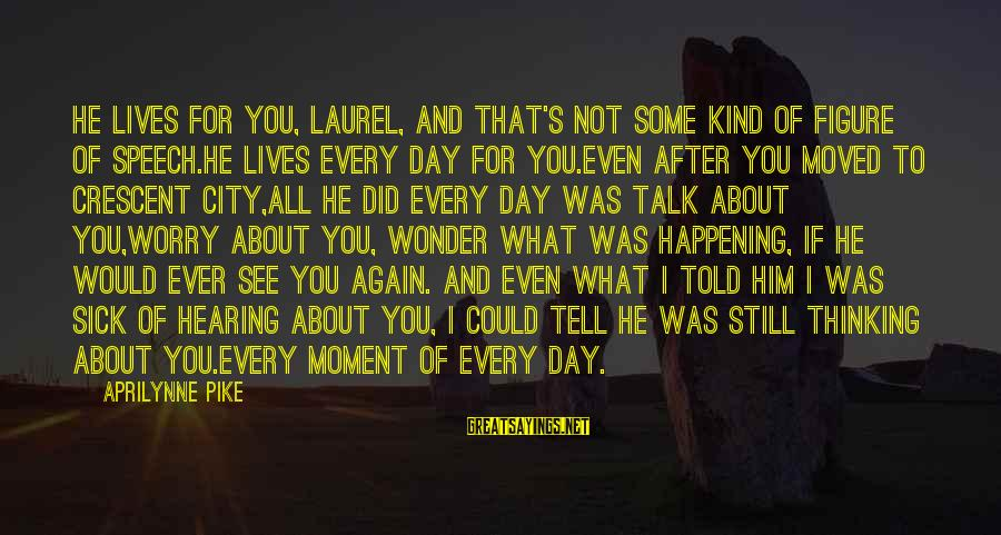 Status Good Night Honey Sayings By Aprilynne Pike: He lives for you, Laurel, and that's not some kind of figure of speech.He lives