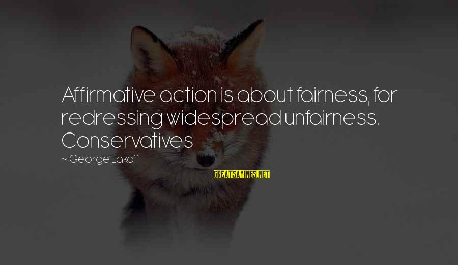 Status Good Night Honey Sayings By George Lakoff: Affirmative action is about fairness, for redressing widespread unfairness. Conservatives