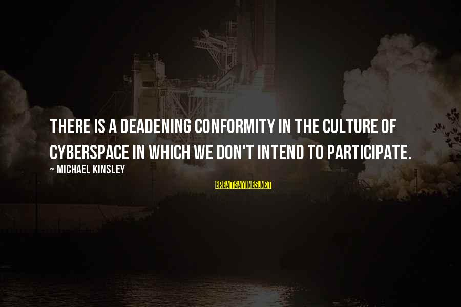 Staunching Sayings By Michael Kinsley: There is a deadening conformity in the culture of cyberspace in which we don't intend