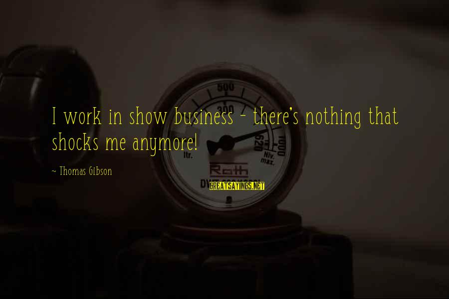 Staunching Sayings By Thomas Gibson: I work in show business - there's nothing that shocks me anymore!