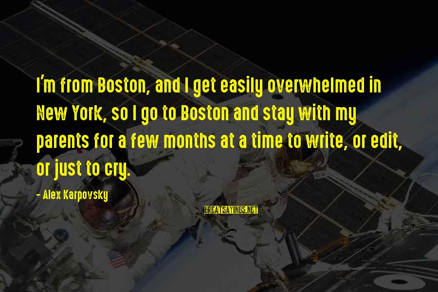 Stay And Go Sayings By Alex Karpovsky: I'm from Boston, and I get easily overwhelmed in New York, so I go to