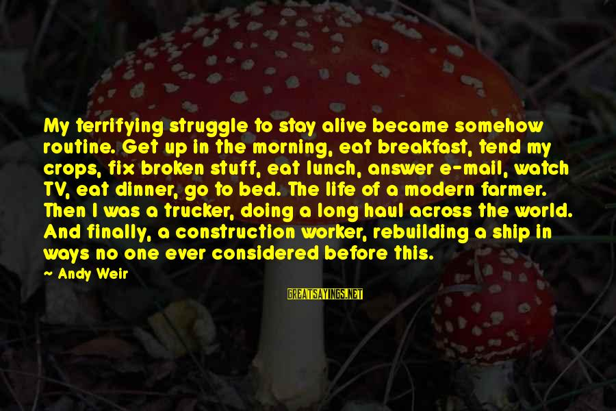 Stay And Go Sayings By Andy Weir: My terrifying struggle to stay alive became somehow routine. Get up in the morning, eat