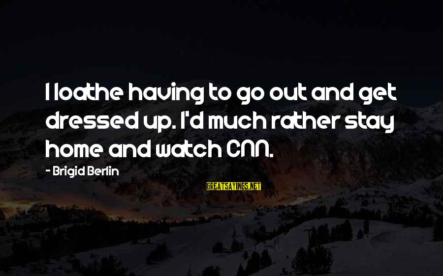Stay And Go Sayings By Brigid Berlin: I loathe having to go out and get dressed up. I'd much rather stay home