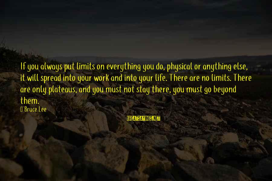 Stay And Go Sayings By Bruce Lee: If you always put limits on everything you do, physical or anything else, it will